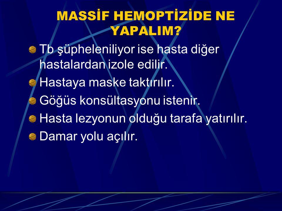 MASSİF HEMOPTİZİDE NE YAPALIM.2 500.000 Ü aprotinin (trasylol) amp.