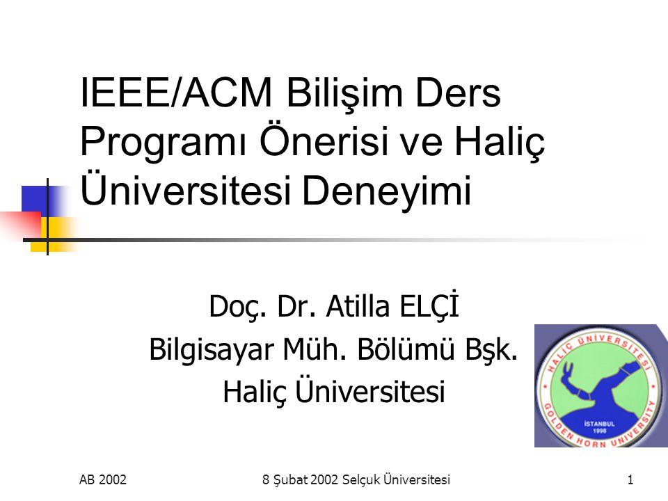 AB 20028 Şubat 2002 Selçuk Üniversitesi1 IEEE/ACM Bilişim Ders Programı Önerisi ve Haliç Üniversitesi Deneyimi Doç.