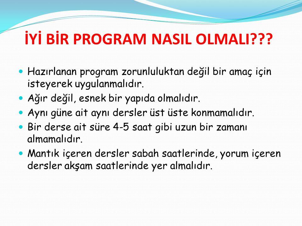 İYİ BİR PROGRAM NASIL OLMALI??? Hazırlanan program zorunluluktan değil bir amaç için isteyerek uygulanmalıdır. Ağır değil, esnek bir yapıda olmalıdır.