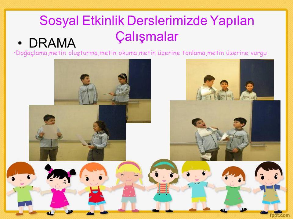 Sosyal Etkinlik Derslerimizde Yapılan Çalışmalar DRAMA Doğaçlama,metin oluşturma,metin okuma,metin üzerine tonlama,metin üzerine vurgu