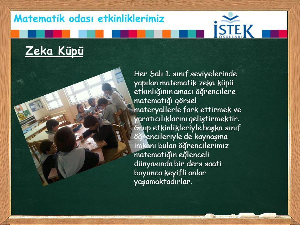 Matematik odası etkinliklerimiz Zeka Küpü Her Salı 1. sınıf seviyelerinde yapılan matematik zeka küpü etkinliğinin amacı öğrencilere matematiği görsel