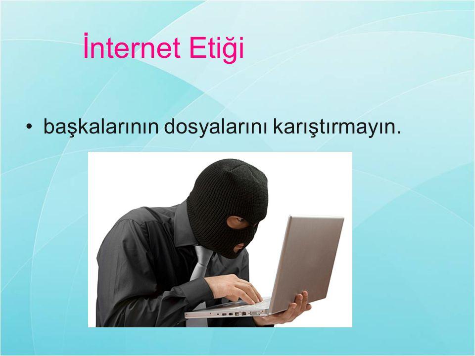 İnternet Etiği başkalarının dosyalarını karıştırmayın.
