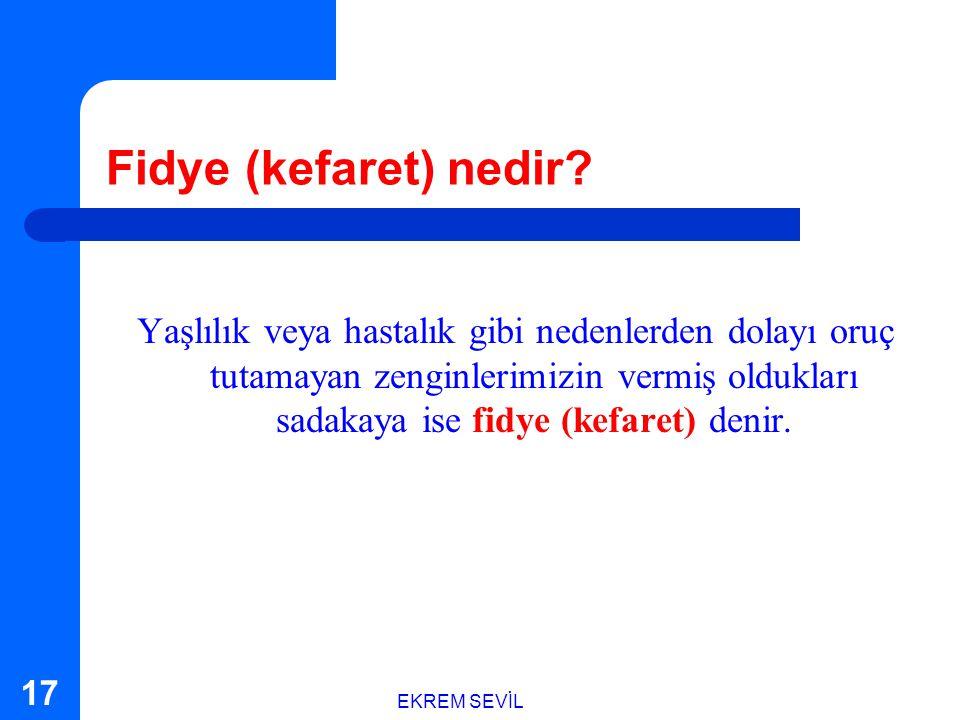 EKREM SEVİL 16 Fitre (fıtır sadakası) nedir? Ramazan ayı boyunca durumu iyi olan zenginlerimizin vermiş oldukları sadakaya fitre (fıtır sadakası) deni