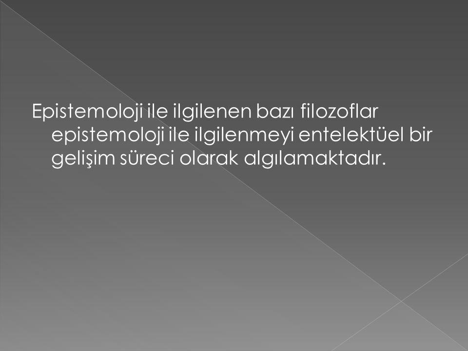 Örneğin Alman filozof Hegel, epistemolojinin konusunu bir bilincin bir durumdan daha yüksek bir duruma ilerleyişini incelemek olarak ifade etmektedir.