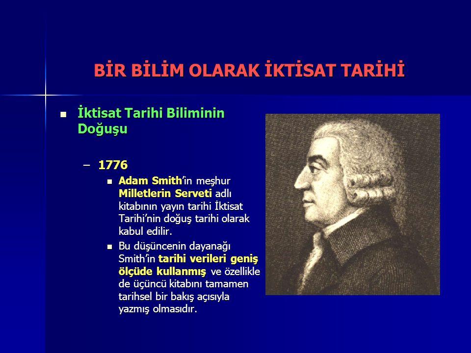 BİR BİLİM OLARAK İKTİSAT TARİHİ İktisat Tarihi Biliminin Doğuşu İktisat Tarihi Biliminin Doğuşu –1776 Adam Smith'in meşhur Milletlerin Serveti adlı ki