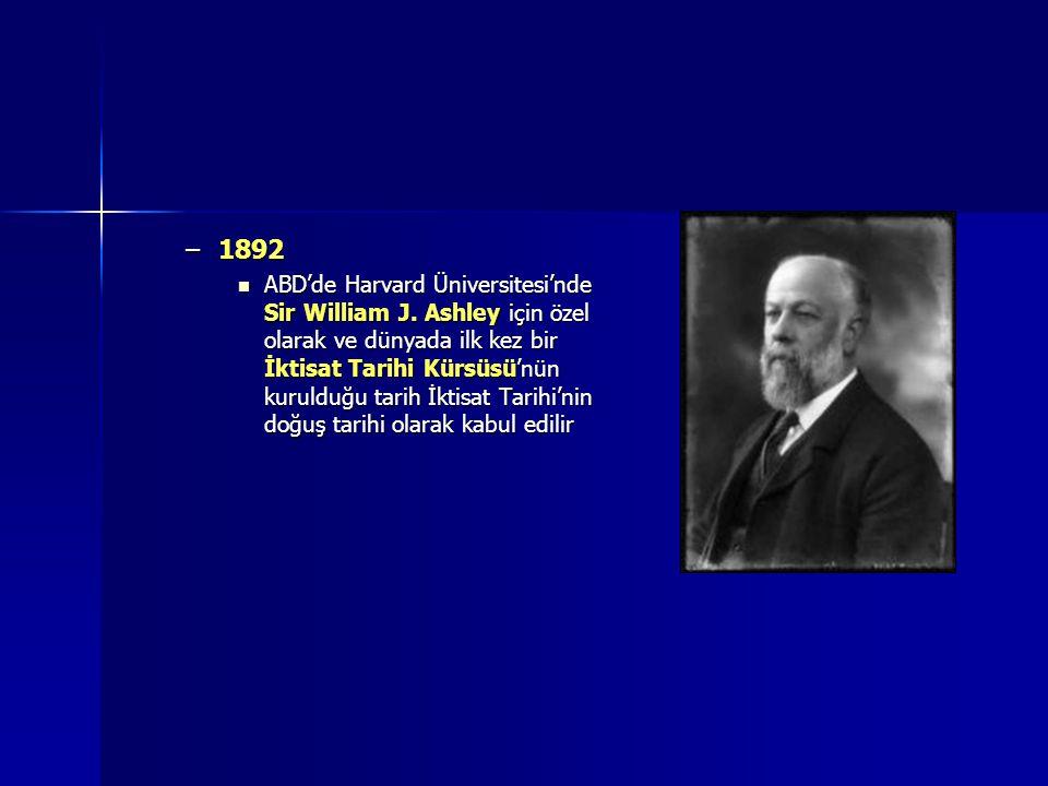 –1892 ABD'de Harvard Üniversitesi'nde Sir William J. Ashley için özel olarak ve dünyada ilk kez bir İktisat Tarihi Kürsüsü'nün kurulduğu tarih İktisat