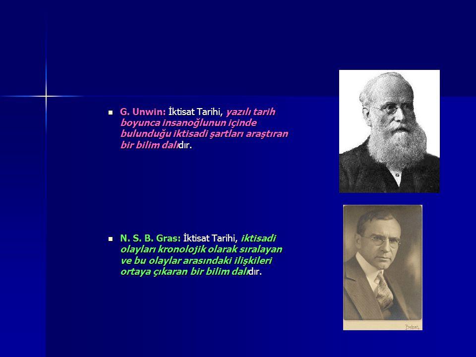 G. Unwin: İktisat Tarihi, yazılı tarih boyunca insanoğlunun içinde bulunduğu iktisadi şartları araştıran bir bilim dalıdır. G. Unwin: İktisat Tarihi,