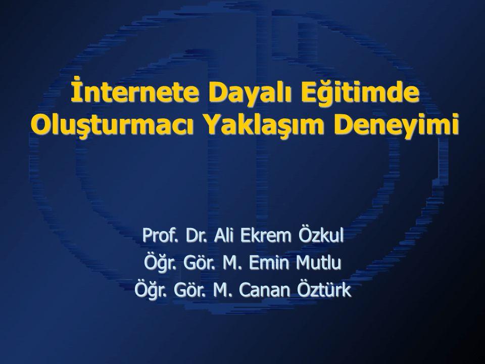 İnternete Dayalı Eğitimde Oluşturmacı Yaklaşım Deneyimi Prof.