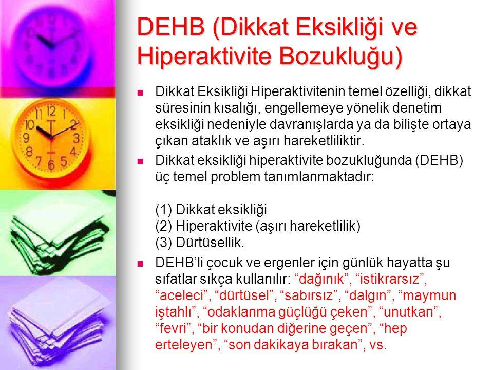 DEHB (Dikkat Eksikliği ve Hiperaktivite Bozukluğu) Dikkat Eksikliği Hiperaktivitenin temel özelliği, dikkat süresinin kısalığı, engellemeye yönelik de