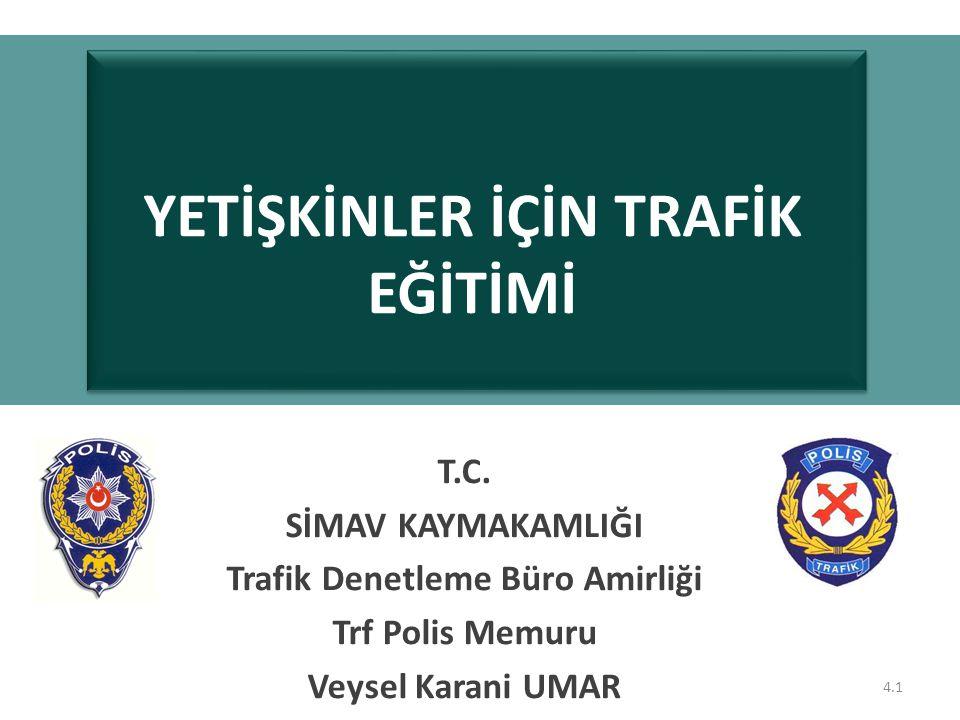 4.1 YETİŞKİNLER İÇİN TRAFİK EĞİTİMİ T.C. SİMAV KAYMAKAMLIĞI Trafik Denetleme Büro Amirliği Trf Polis Memuru Veysel Karani UMAR
