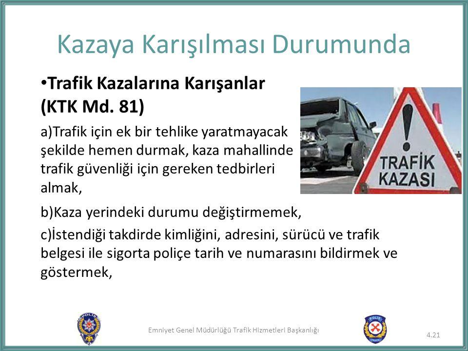 Emniyet Genel Müdürlüğü Trafik Hizmetleri Başkanlığı 4.21 Kazaya Karışılması Durumunda Trafik Kazalarına Karışanlar (KTK Md. 81) a)Trafik için ek bir