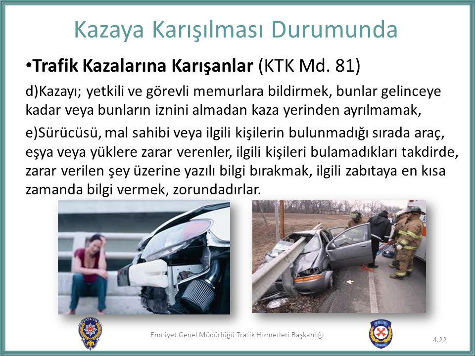 Emniyet Genel Müdürlüğü Trafik Hizmetleri Başkanlığı 4.22 Trafik Kazalarına Karışanlar (KTK Md. 81) d)Kazayı; yetkili ve görevli memurlara bildirmek,