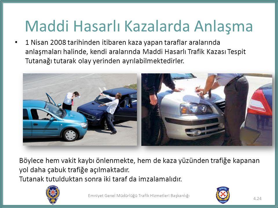 Emniyet Genel Müdürlüğü Trafik Hizmetleri Başkanlığı 4.24 Maddi Hasarlı Kazalarda Anlaşma 1 Nisan 2008 tarihinden itibaren kaza yapan taraflar araları