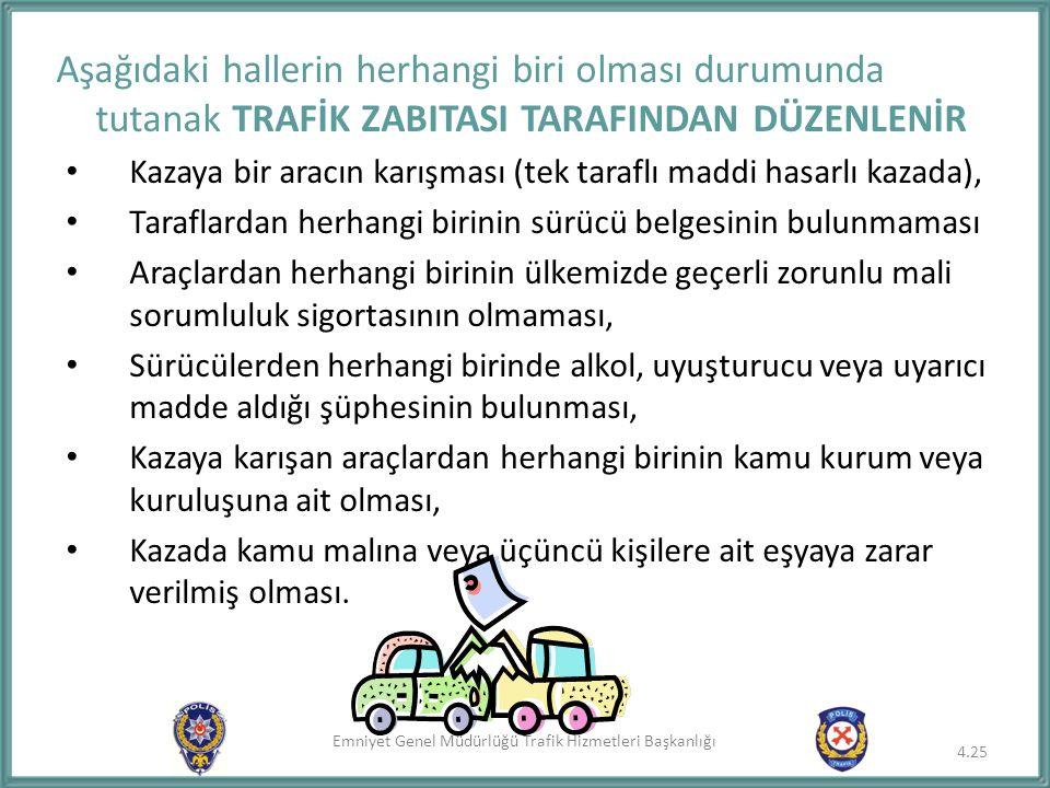 Emniyet Genel Müdürlüğü Trafik Hizmetleri Başkanlığı Aşağıdaki hallerin herhangi biri olması durumunda tutanak TRAFİK ZABITASI TARAFINDAN DÜZENLENİR K