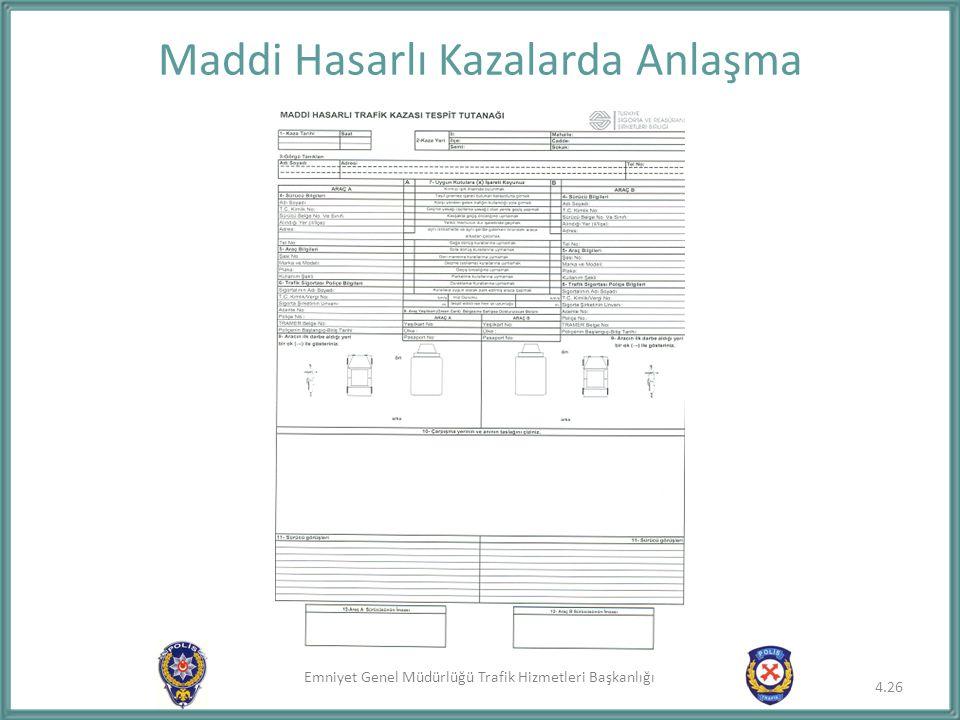 Emniyet Genel Müdürlüğü Trafik Hizmetleri Başkanlığı 4.26 Maddi Hasarlı Kazalarda Anlaşma