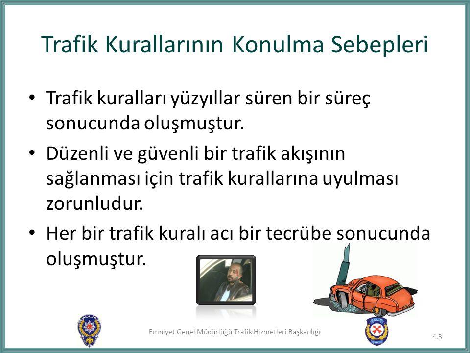 Emniyet Genel Müdürlüğü Trafik Hizmetleri Başkanlığı Trafik Cezaları ve Uygulaması 4.34 Düzenli ve güvenli bir trafik akışının sağlanması için trafik kurallarına uyulması zorunludur.