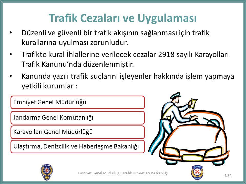 Emniyet Genel Müdürlüğü Trafik Hizmetleri Başkanlığı Trafik Cezaları ve Uygulaması 4.34 Düzenli ve güvenli bir trafik akışının sağlanması için trafik