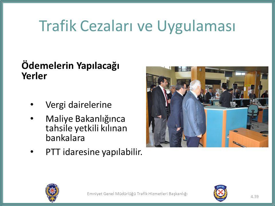 Emniyet Genel Müdürlüğü Trafik Hizmetleri Başkanlığı Trafik Cezaları ve Uygulaması Ödemelerin Yapılacağı Yerler Vergi dairelerine Maliye Bakanlığınca
