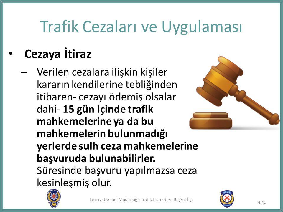Emniyet Genel Müdürlüğü Trafik Hizmetleri Başkanlığı Trafik Cezaları ve Uygulaması Cezaya İtiraz – Verilen cezalara ilişkin kişiler kararın kendilerin