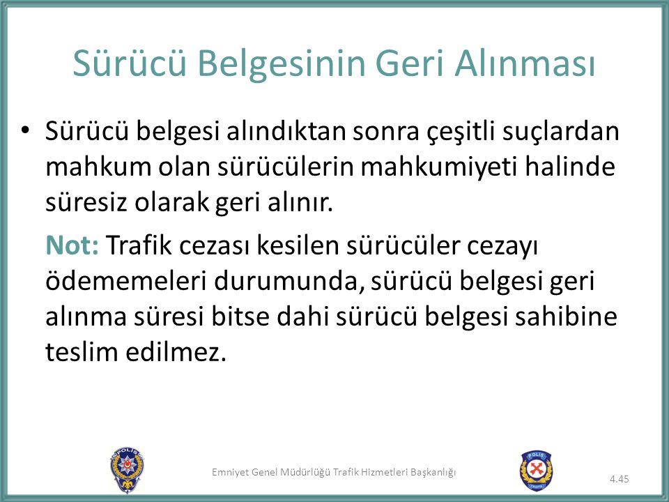 Emniyet Genel Müdürlüğü Trafik Hizmetleri Başkanlığı Sürücü Belgesinin Geri Alınması Sürücü belgesi alındıktan sonra çeşitli suçlardan mahkum olan sür