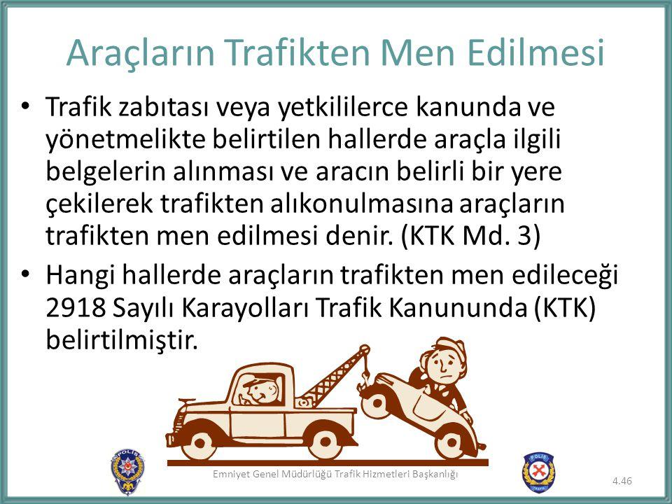 Emniyet Genel Müdürlüğü Trafik Hizmetleri Başkanlığı Araçların Trafikten Men Edilmesi Trafik zabıtası veya yetkililerce kanunda ve yönetmelikte belirt
