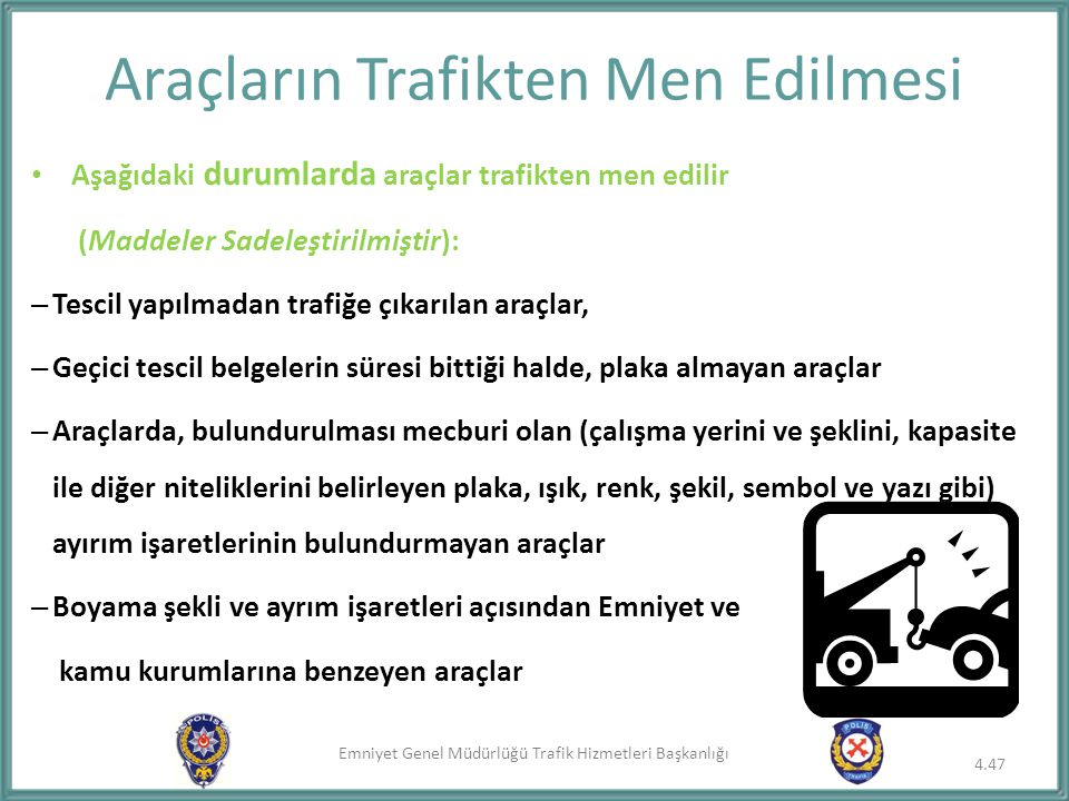 Emniyet Genel Müdürlüğü Trafik Hizmetleri Başkanlığı Araçların Trafikten Men Edilmesi Aşağıdaki durumlarda araçlar trafikten men edilir (Maddeler Sade