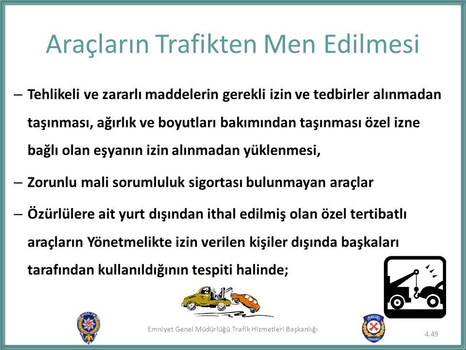 Emniyet Genel Müdürlüğü Trafik Hizmetleri Başkanlığı Araçların Trafikten Men Edilmesi – Tehlikeli ve zararlı maddelerin gerekli izin ve tedbirler alın