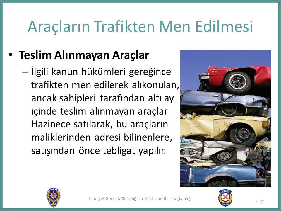 Emniyet Genel Müdürlüğü Trafik Hizmetleri Başkanlığı Araçların Trafikten Men Edilmesi Teslim Alınmayan Araçlar – İlgili kanun hükümleri gereğince traf