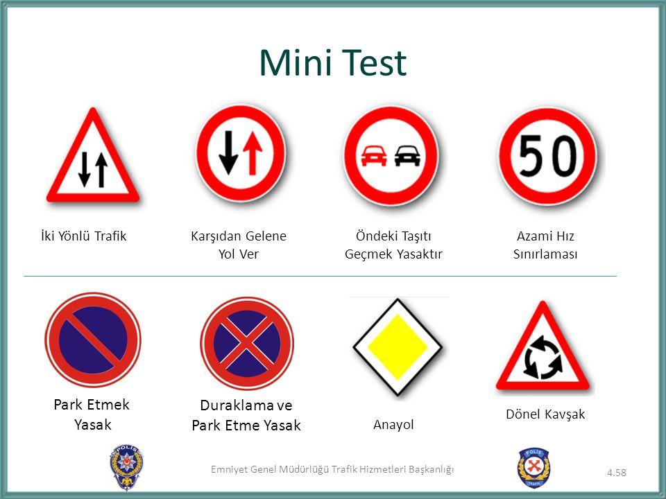 Emniyet Genel Müdürlüğü Trafik Hizmetleri Başkanlığı Mini Test İki Yönlü TrafikKarşıdan Gelene Yol Ver Öndeki Taşıtı Geçmek Yasaktır Azami Hız Sınırla