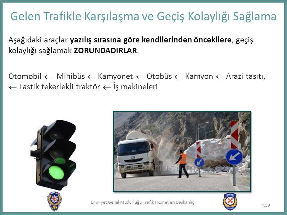 Emniyet Genel Müdürlüğü Trafik Hizmetleri Başkanlığı Gelen Trafikle Karşılaşma ve Geçiş Kolaylığı Sağlama 4.59 Aşağıdaki araçlar yazılış sırasına göre