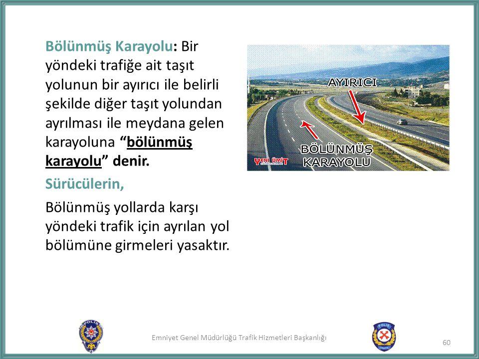Emniyet Genel Müdürlüğü Trafik Hizmetleri Başkanlığı Bölünmüş Karayolu: Bir yöndeki trafiğe ait taşıt yolunun bir ayırıcı ile belirli şekilde diğer ta
