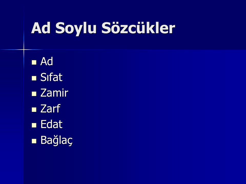 Ad Soylu Sözcükler Ad Ad Sıfat Sıfat Zamir Zamir Zarf Zarf Edat Edat Bağlaç Bağlaç