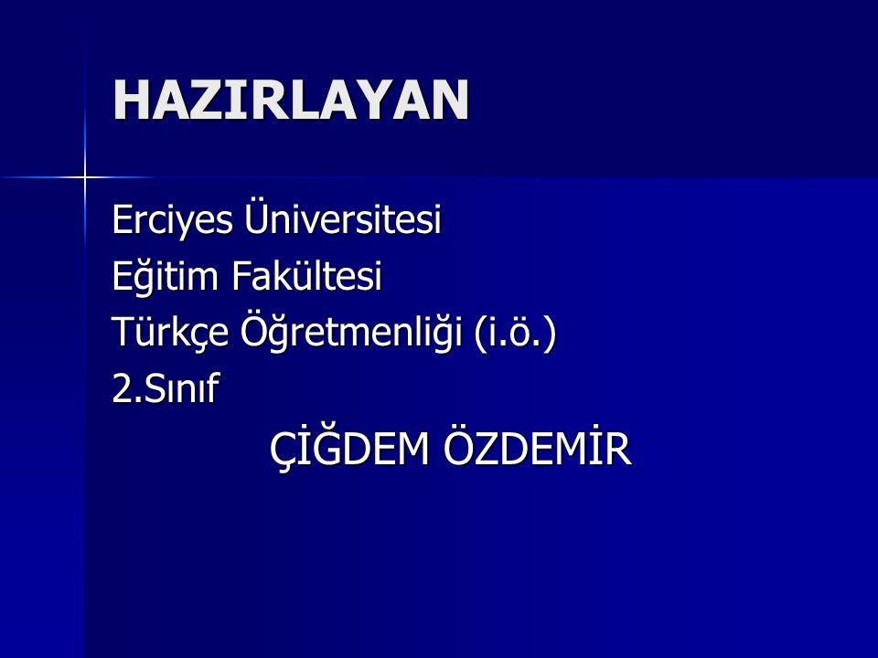 HAZIRLAYAN Erciyes Üniversitesi Eğitim Fakültesi Türkçe Öğretmenliği (i.ö.) 2.Sınıf ÇİĞDEM ÖZDEMİR ÇİĞDEM ÖZDEMİR