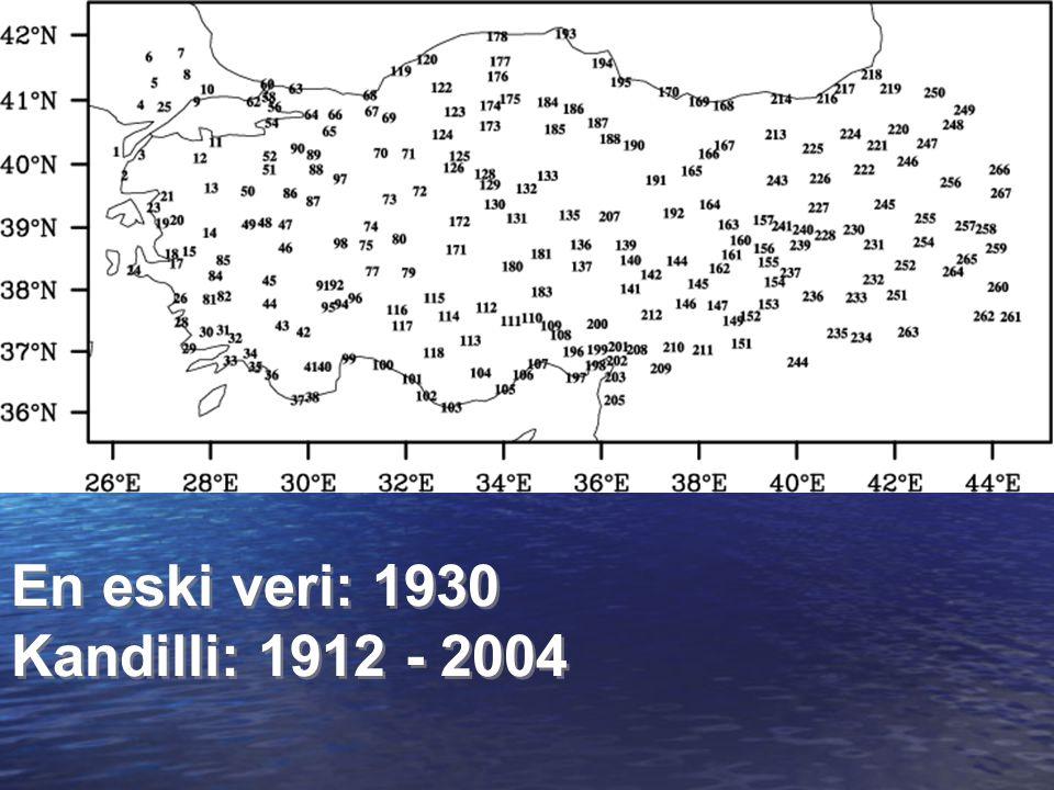 En eski veri: 1930 Kandilli: 1912 - 2004