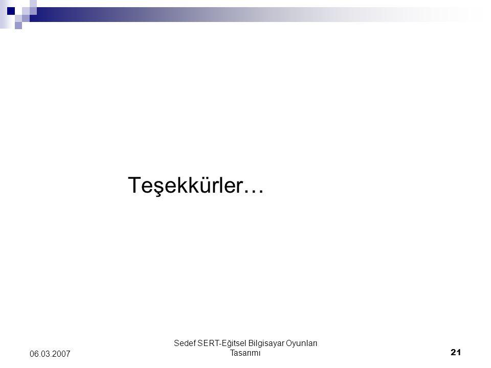 Sedef SERT-Eğitsel Bilgisayar Oyunları Tasarımı21 06.03.2007 Teşekkürler…