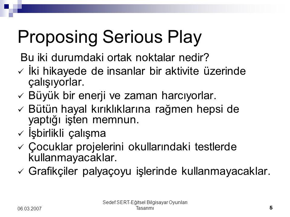 Sedef SERT-Eğitsel Bilgisayar Oyunları Tasarımı5 06.03.2007 Proposing Serious Play Bu iki durumdaki ortak noktalar nedir? İki hikayede de insanlar bir
