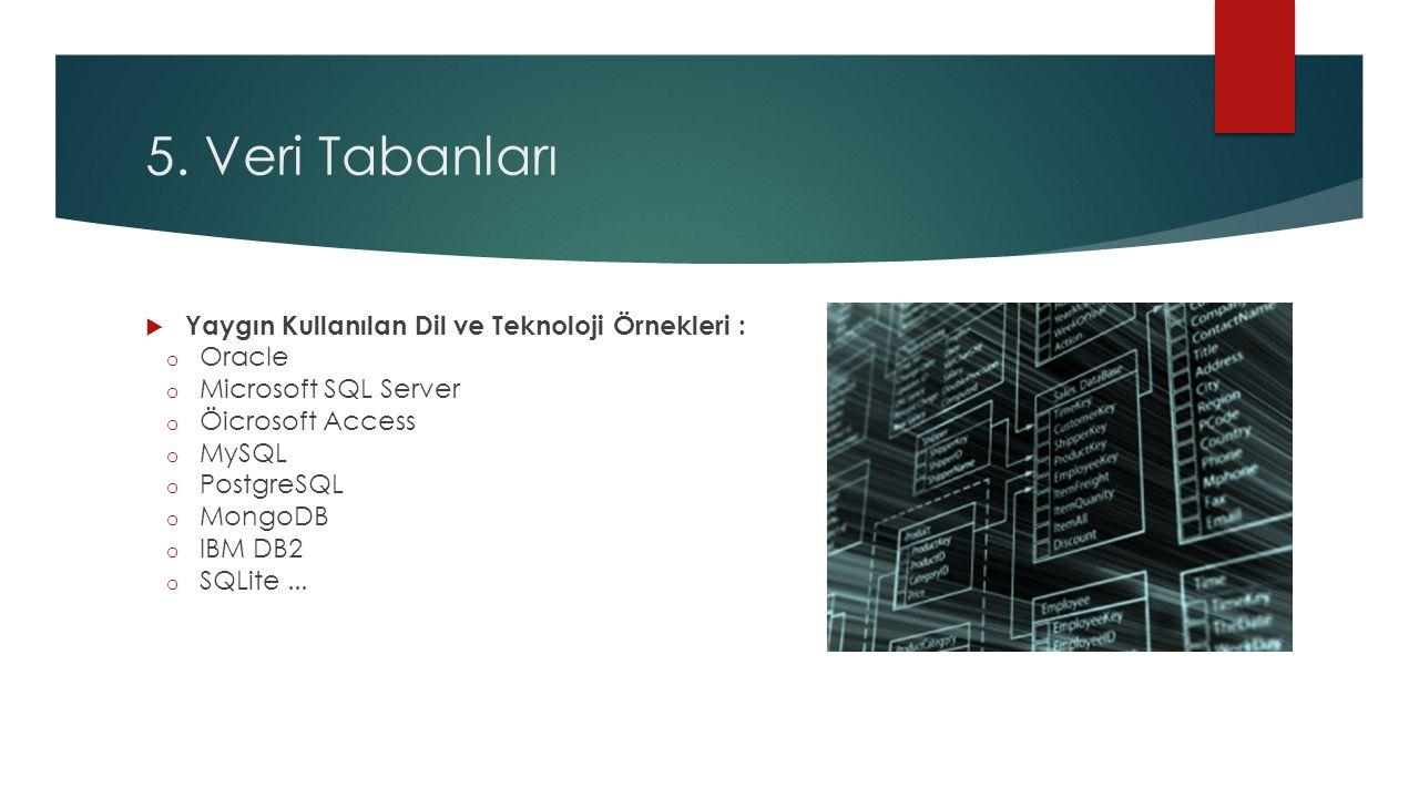 5. Veri Tabanları  Yaygın Kullanılan Dil ve Teknoloji Örnekleri : o Oracle o Microsoft SQL Server o Öicrosoft Access o MySQL o PostgreSQL o MongoDB o
