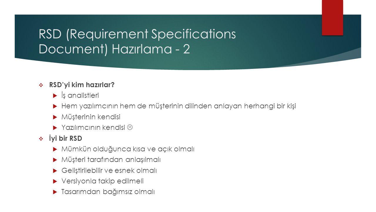 RSD (Requirement Specifications Document) Hazırlama - 2  RSD'yi kim hazırlar?  İş analistleri  Hem yazılımcının hem de müşterinin dilinden anlayan