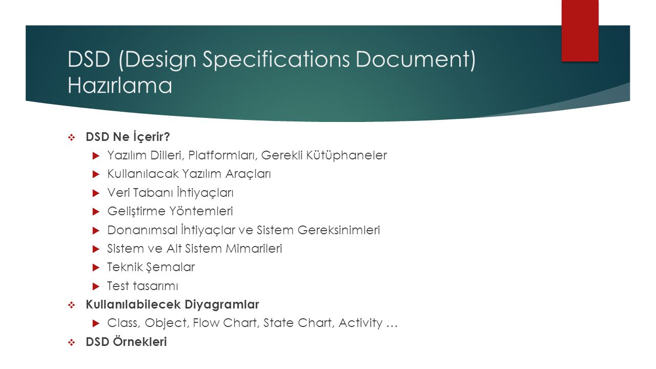 DSD (Design Specifications Document) Hazırlama  DSD Ne İçerir?  Yazılım Dilleri, Platformları, Gerekli Kütüphaneler  Kullanılacak Yazılım Araçları