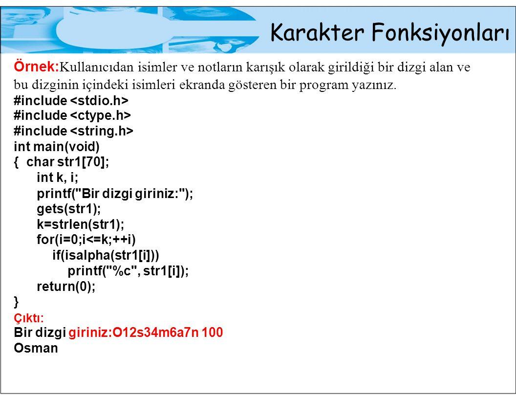 Karakter Fonksiyonları Örnek: Kullanıcıdan isimler ve notların karışık olarak girildiği bir dizgi alan ve bu dizginin içindeki isimleri ekranda göster