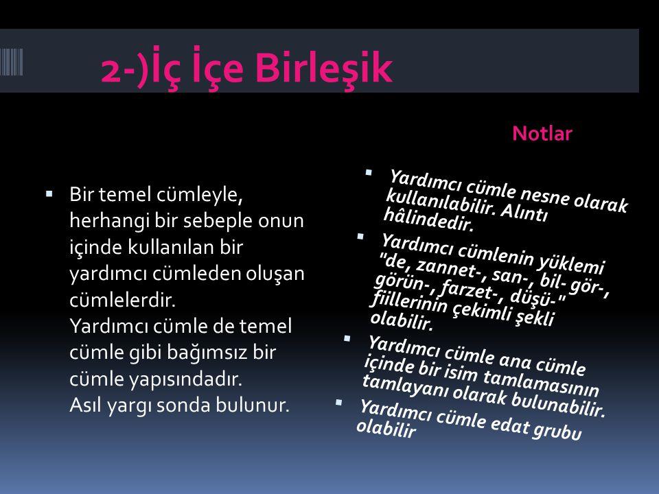 2-)İç İçe Birleşik Notlar  Bir temel cümleyle, herhangi bir sebeple onun içinde kullanılan bir yardımcı cümleden oluşan cümlelerdir. Yardımcı cümle d