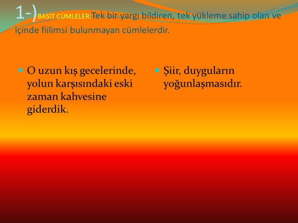 1-) BASİT CÜMLELER: Tek bir yargı bildiren, tek yükleme sahip olan ve içinde fiilimsi bulunmayan cümlelerdir.