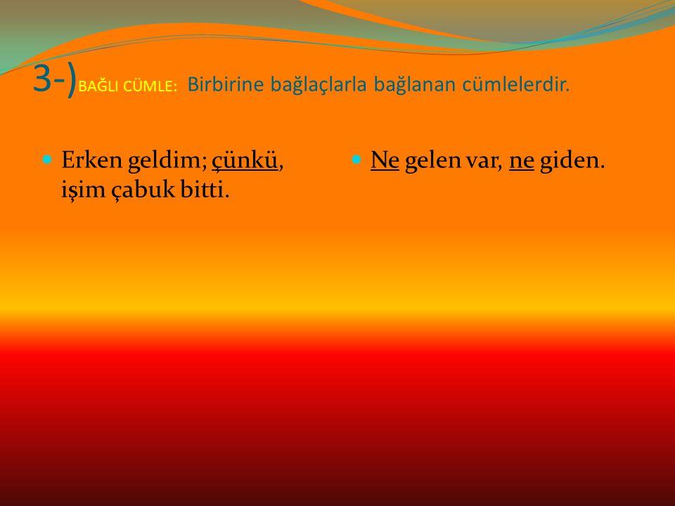 3-) BAĞLI CÜMLE: Birbirine bağlaçlarla bağlanan cümlelerdir.