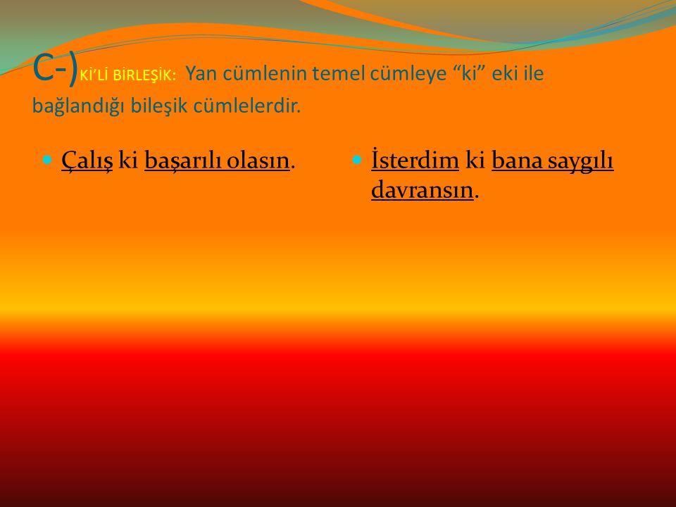 C-) Kİ'Lİ BİRLEŞİK: Yan cümlenin temel cümleye ki eki ile bağlandığı bileşik cümlelerdir.