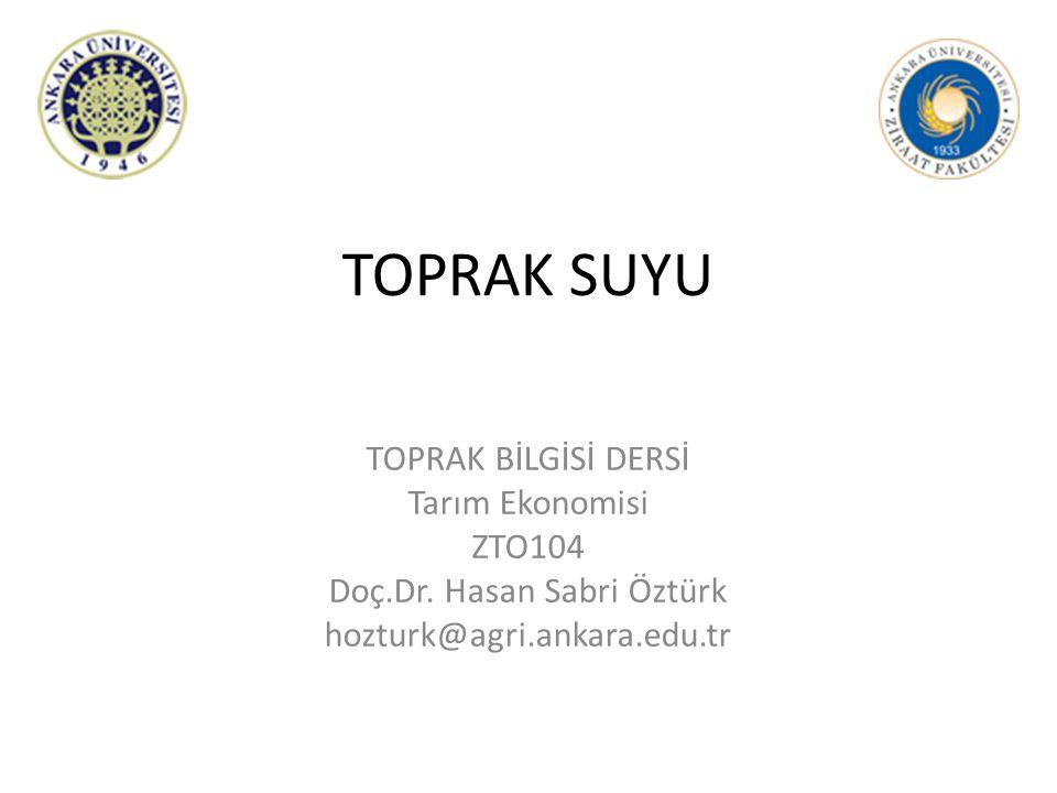 TOPRAK SUYU TOPRAK BİLGİSİ DERSİ Tarım Ekonomisi ZTO104 Doç.Dr. Hasan Sabri Öztürk hozturk@agri.ankara.edu.tr