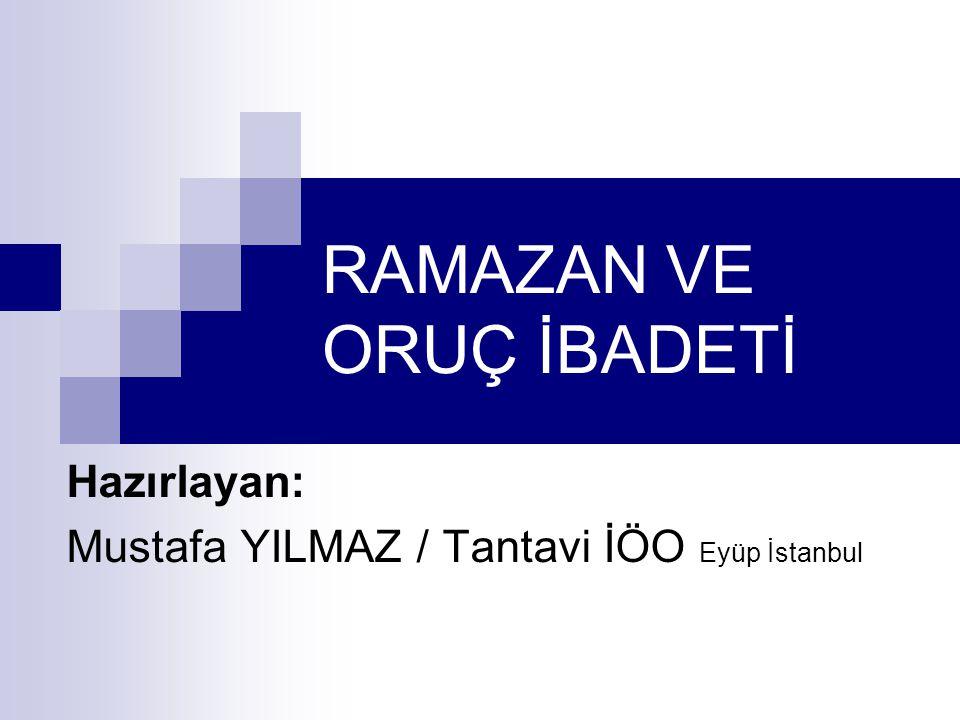 RAMAZAN VE ORUÇ İBADETİ Hazırlayan: Mustafa YILMAZ / Tantavi İÖO Eyüp İstanbul