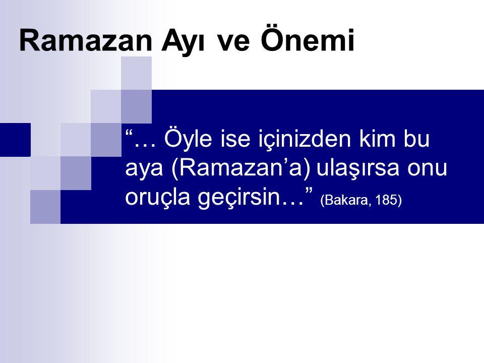 … Öyle ise içinizden kim bu aya (Ramazan'a) ulaşırsa onu oruçla geçirsin… (Bakara, 185) Ramazan Ayı ve Önemi