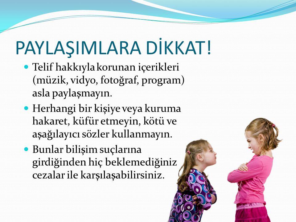 PAYLAŞIMLARA DİKKAT.