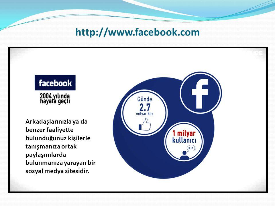 http://www.facebook.com Arkadaşlarınızla ya da benzer faaliyette bulunduğunuz kişilerle tanışmanıza ortak paylaşımlarda bulunmanıza yarayan bir sosyal