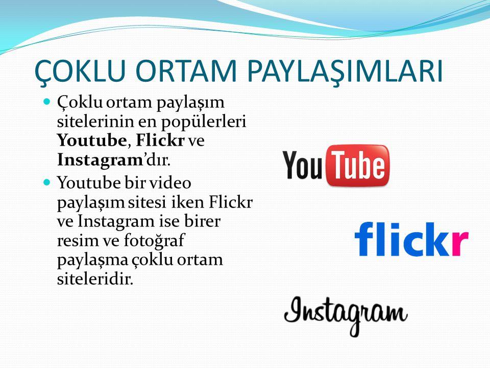 ÇOKLU ORTAM PAYLAŞIMLARI Çoklu ortam paylaşım sitelerinin en popülerleri Youtube, Flickr ve Instagram'dır. Youtube bir video paylaşım sitesi iken Flic